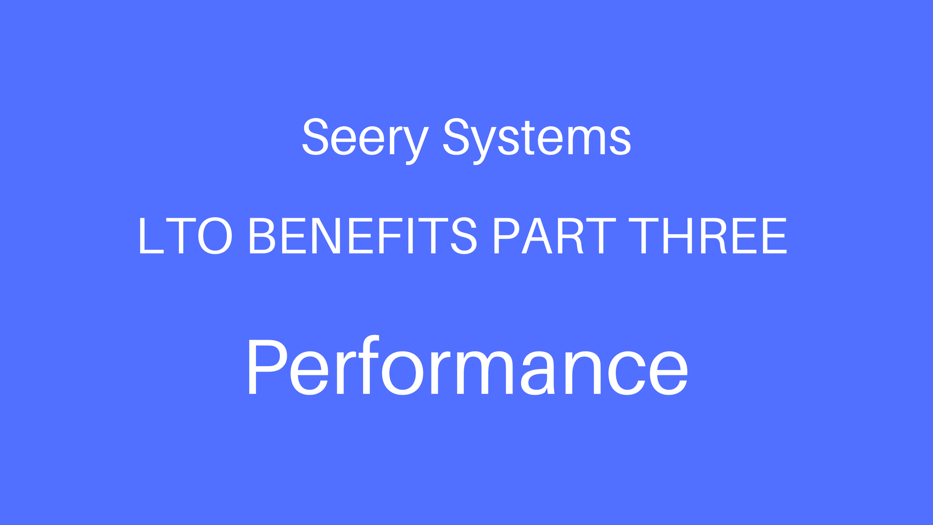 LTO Benefits Part 3 - Performance