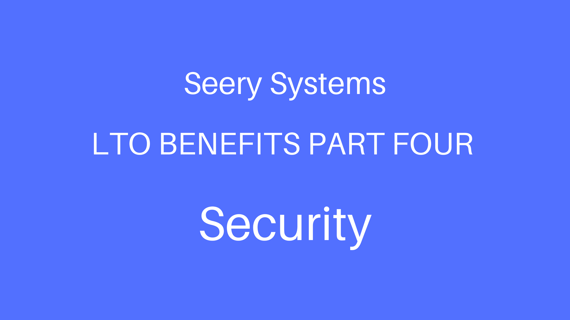 LTO Benefits Part 4 - Security