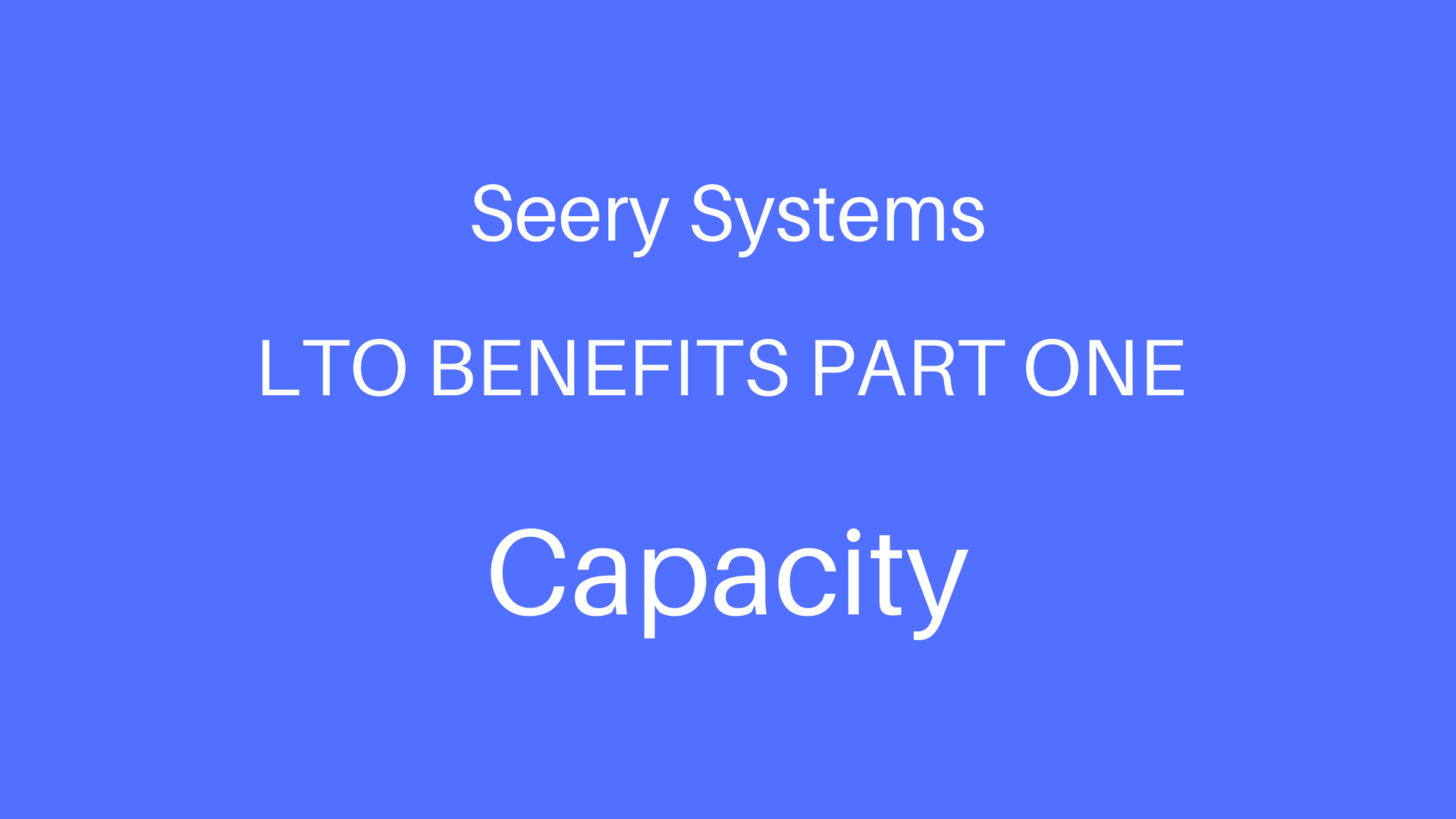 LTO Benefits Part 1 - Capacity